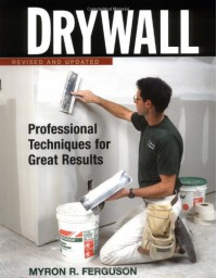 Drywall: Professional Techniques for Great Results - Myron R. Ferguson