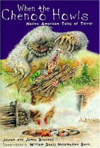 When The Chenoo Howls: Native American Tales Of Terror - Joseph Bruchac, James Bruchac