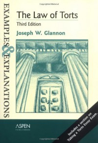 The Law of Torts: Examples & Explanations, Third Edition - Joseph W. Glannon