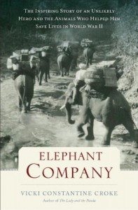 Elephant Company: The Inspiring Story of an Unlikely Hero and the Animals Who Helped Him Save Lives in World War II - Vicki Croke