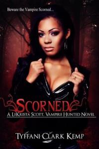 Scorned (LeKrista Scott, Vampire Hunted) - Tyffani Clark Kemp