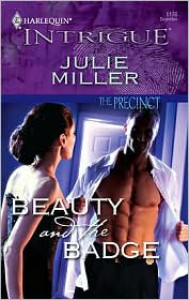 Beauty and the Badge (The Precinct: Brotherhood of the Badge #5) (Harlequin Intrigue #1176) - Julie Miller