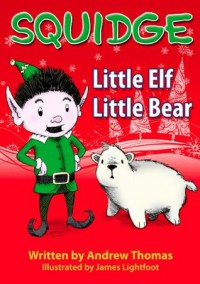 Squidge: Little Elf, Little Bear - James Lightfoot, Andrew Thomas