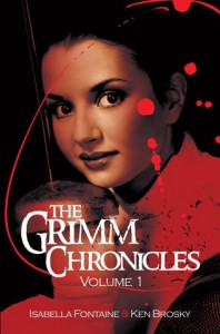 The Grimm Chronicles Vol. 1 - Isabella Fontaine, Ken Brosky, Dagny Holt