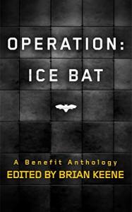 Operation Ice Bat - Brian Keene, Christopher Golden, J. F. Gonzalez, Mary SanGiovanni, Kelli Owen, James A. Moore, Robert Swartwood