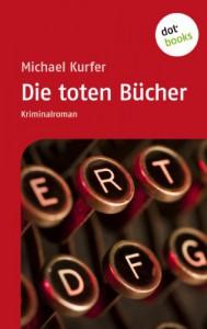 Die toten Bücher - Michael Kurfer