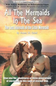 All the Mermaids in the Sea: The Lost Journals of the Little Mermaid - Robert W Cabell, Jan Howarth, S.C. Moore