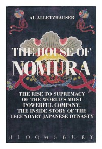 The House of Nomura The Rise to Supremacy of the World's Most Powerful Company - Al Alletzhauser