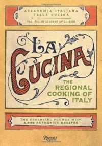 La Cucina: The Regional Cooking of Italy - The Italian Academy of Cuisine, Judith Stonehill, Giuliano Bugialli