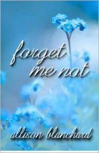 Forget Me Not (Forget Me Not Trilogy, #1) - Allison Blanchard
