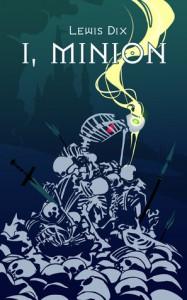 I, Minion (The Minion Chronicles, #1) - Lewis Dix