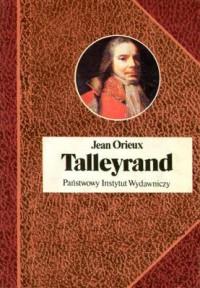 Talleyrand czyli niezrozumiany sfinks - Jean Orieux
