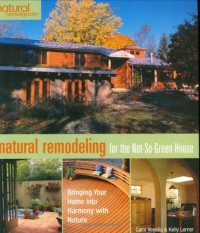 Natural Remodeling for the Not-So-Green House: Bringing Your Home into Harmony with Nature - Carol Venolia, Kelly Lerner