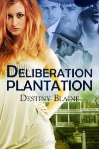 Deliberation Plantation - Destiny Blaine