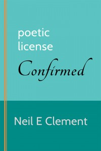 Poetic License Confirmed   - Neil E. Clement