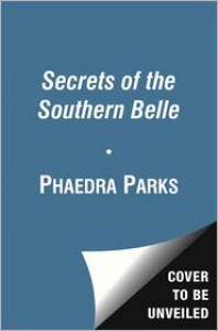 Secrets of the Southern Belle: How to Be Nice, Work Hard, Look Pretty, Have Fun, and Never Have an Off Moment - Phaedra Parks