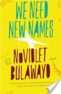We Need New Names: A Novel - NoViolet Bulawayo