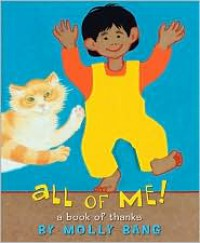 All of Me!  A Book Of Thanks - Molly Bang