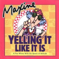 Maxine Yelling It Like It Is: A Fine Whine with the Queen of Attitude - John Wagner