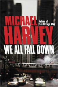 We All Fall Down (Michael Kelly Series #4) - Michael Harvey
