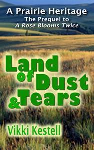 Land of Dust & Tears (A Prairie Heritage, Prequel) - Vikki Kestell