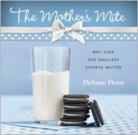 The Mother's Mite: Why Even Our Smallest Efforts Matter - DeAnne Flynn