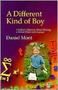 A Different Kind of Boy: A Father's Memoir about Raising a Gifted Child with Autism - Daniel Mont