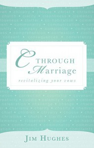C Through Marriage: Revitalizing Your Vows - Jim Hughes