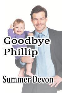 Goodbye Phillip (Love is Always Write) - Summer Devon