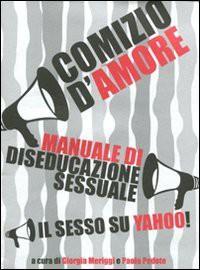 Comizio d'amore. Manuale di diseducazione sessuale. Il sesso su Yahoo! (Millelire) -