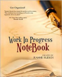 Work in Progress Notebook: The Keep-Everything-In-One-Place Manuscript Organizer. - Jeannie Ruesch