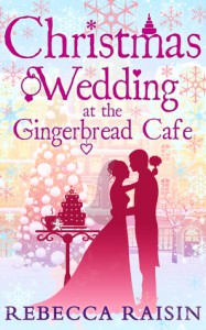Christmas Wedding at the Gingerbread Cafe - Rebecca Raisin