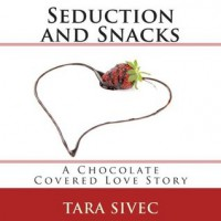 Seduction and Snacks  - Tara Sivec, Romy Nordlinger