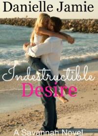 Indestructible Desire - Danielle Jamie