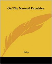 On the Natural Faculties - Galen
