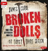 Broken Dolls: Er tötet ihre Seelen (Ungekürzte Lesung, 2 mp3-CDs) - James Carol
