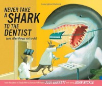 Never Take a Shark to the Dentist: (and Other Things Not to Do) - Judi Barrett, John Nickle