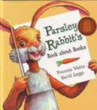 Parsley Rabbit's Book About Books - Frances Watts, David Legge