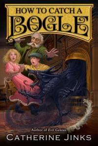 How to Catch a Bogle (Bogle #1) - Catherine Jinks, Sarah Watts
