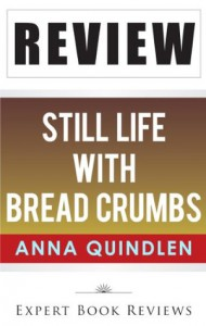 Still Life with Bread Crumbs: by Anna Quindlen -- Review - Expert Book Reviews