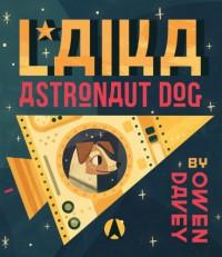 Laika: Astronaut Dog - Owen Davey