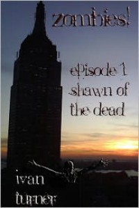 Zombies! Episode 1: Shawn of the Dead - Ivan Turner
