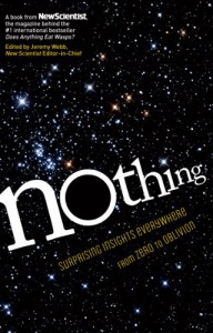 Nothing: From Zero to Oblivion Science at the Frontiers of Nothingness - Jeremy Webb, New Scientist