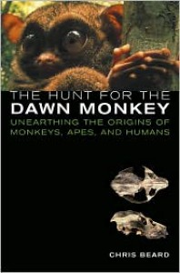 The Hunt for the Dawn Monkey: Unearthing the Origins of Monkeys, Apes, and Humans - Christopher Beard