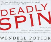 Deadly Spin: An Insurance Company Insider Speaks Out on How Corporate PR Is Killing Health Care and Deceiving Americans - Wendell Potter,  Narrated by Patrick Lawlor
