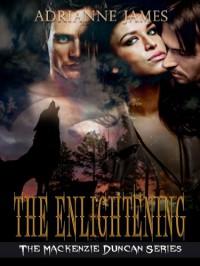 The Enlightening (The Mackenzie Duncan Series) - Adrianne James