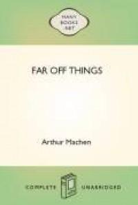 Far Off Things - Arthur Machen