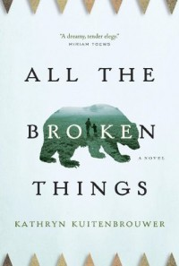 All the Broken Things - Kathryn Kuitenbrouwer