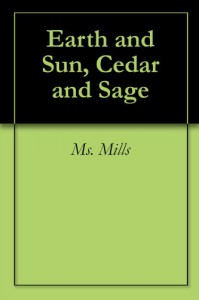 Earth and Sun, Cedar and Sage - Margaret Mills, Tedy Ward