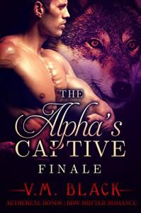 The Alpha's Captive: Finale: BBW Shifter Werewolf Romance #7 - V.M. Black
